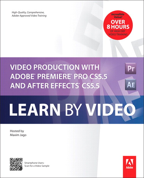 Video Production with Adobe Premiere Pro CS5.5 and After Effects CS5.5: Learn by Video