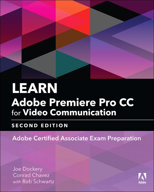 Learn Adobe Premiere Pro CC for Video Communication: Adobe Certified Associate Exam Preparation, 2nd Edition