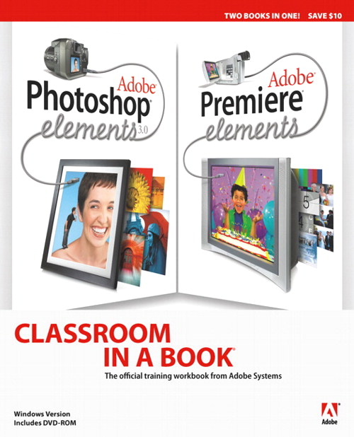 Adobe Photoshop Elements 3.0 and Premiere Elements Classroom in a Book Collection