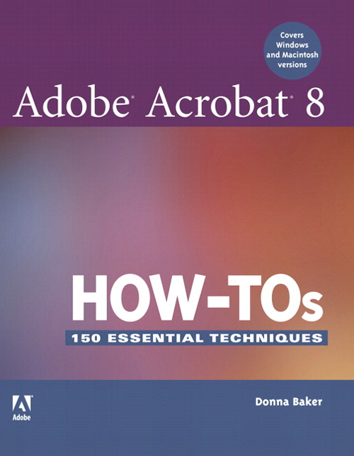 Adobe Acrobat 8 How-Tos: 125 Essential Techniques