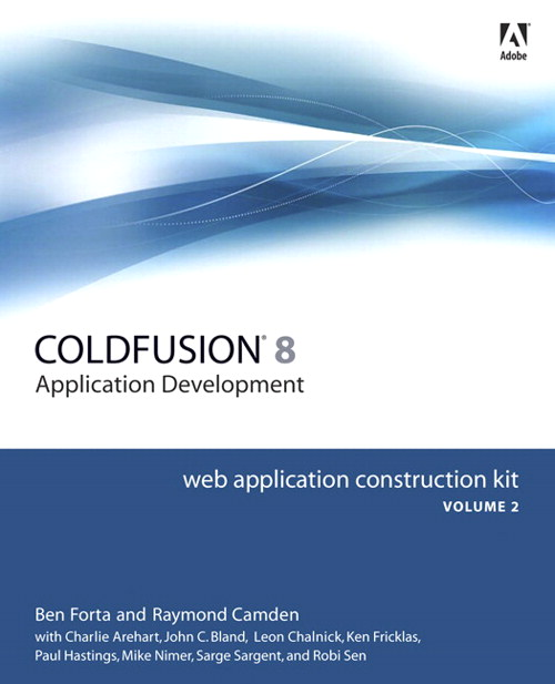 Adobe ColdFusion 8 Web Application Construction Kit, Volume 2: Application Development