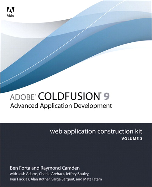 Adobe ColdFusion 9 Web Application Construction Kit, Volume 3: Advanced Application Development