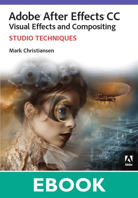 Adobe After Effects CC Visual Effects and Compositing Studio Techniques 9780133442694