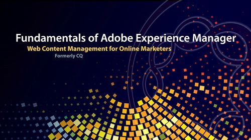 Fundamentals of Adobe Experience Manager: Web Content Management for Online Marketers (Formerly CQ)