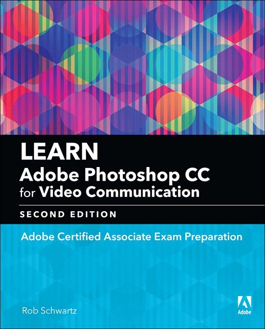 Learn Adobe Photoshop CC for Visual Communication (2018 release): Adobe Certified Associate Exam Preparation