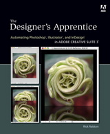 Designer's Apprentice, The: Automating Photoshop, Illustrator, and InDesign in Adobe Creative Suite 3
