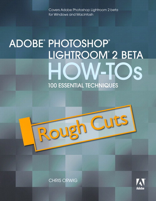 Adobe Photoshop Lightroom 2 How-Tos: 100 Essential Techniques,  Rough Cuts