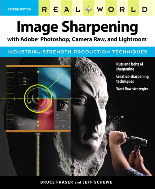 Real World Image Sharpening with Adobe Photoshop, Camera Raw, and Lightroom, 2nd Edition