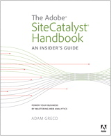 The Adobe SiteCatalyst Handbook: An Insider's Guide